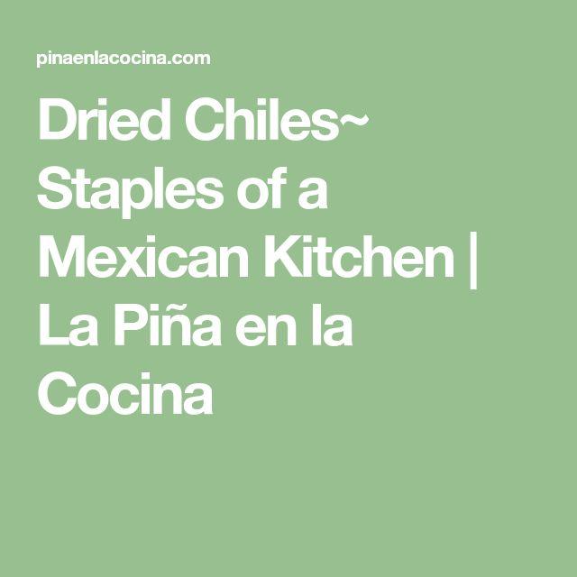 Dried Chiles~ Staples of a Mexican Kitchen | La Piña en la Cocina