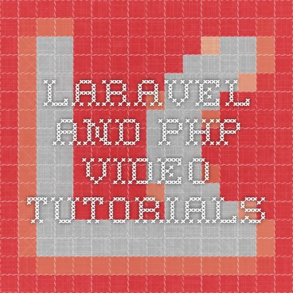 Laravel and PHP Video Tutorials