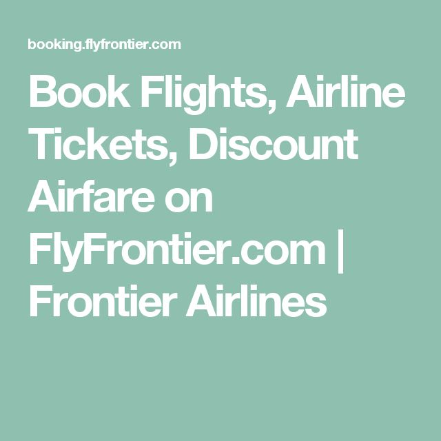 Book Flights, Airline Tickets, Discount Airfare on FlyFrontier.com | Frontier Airlines