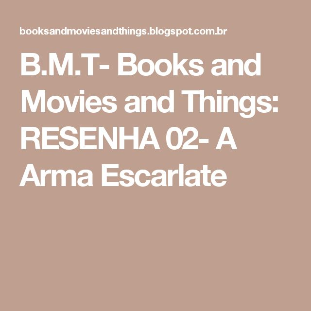 B.M.T- Books and Movies and Things: RESENHA 02- A Arma Escarlate