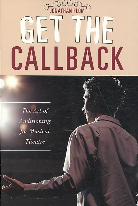 Get the Callback: The Art of Auditioning for Musical Theatre (Paperback)