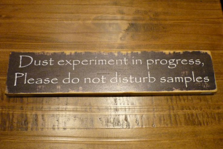 Dust Experiment Sign  http://www.thecuttersedge.com/products/index.php?s=2419