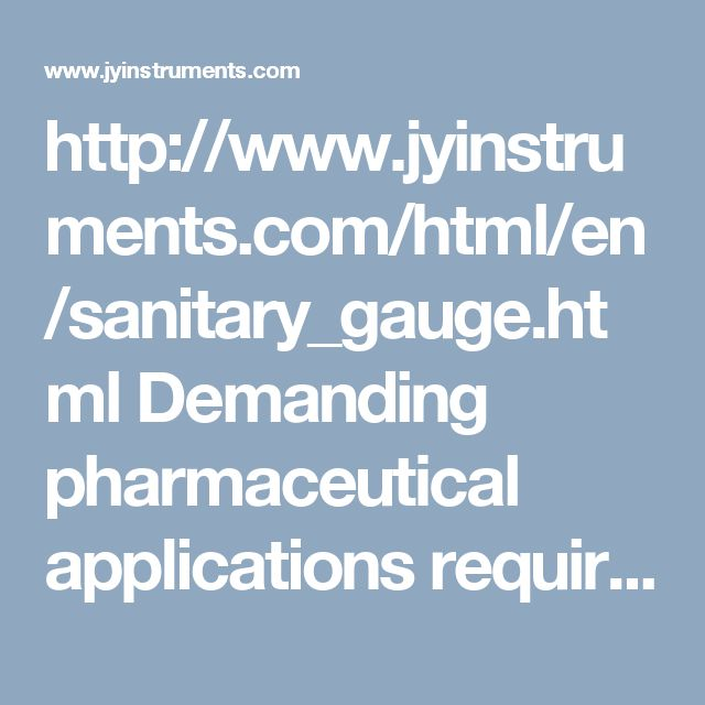 http://www.jyinstruments.com/html/en/sanitary_gauge.html Demanding pharmaceutical applications requiring strict sanitary instrumentation features. This gauge is for special requirements in the dairy, food processing, pharmaceutical and chemical industries.