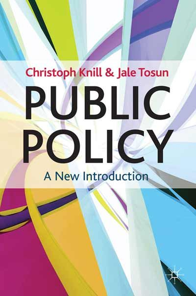 Public policy : a new introduction / Christoph Knill and Jale Tosun