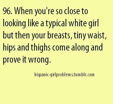 Hispanic Girl Problems | via Tumblr