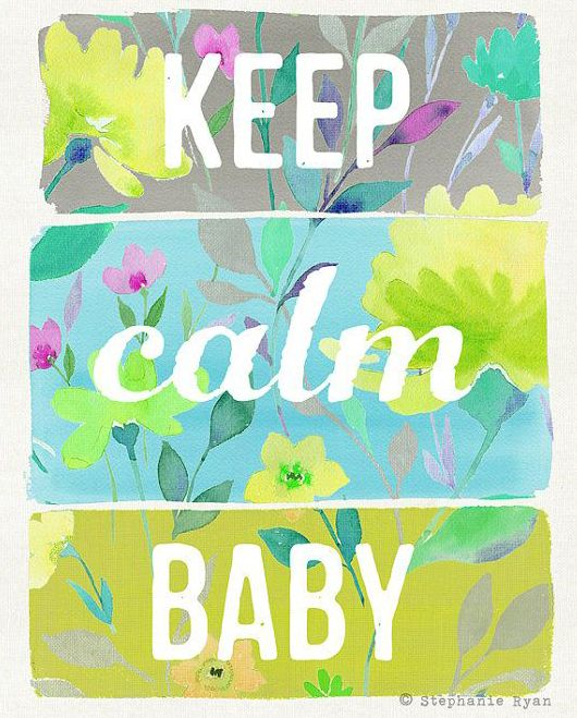 Keep Calm Baby Art Print by stephanieryanart