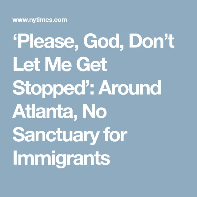'Please, God, Don't Let Me Get Stopped': Around Atlanta, No Sanctuary for Immigrants