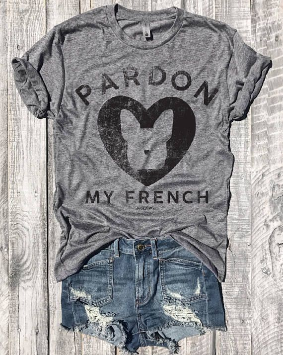 PARDON MY FRENCH ... Funny French Bulldog Tee Graphic Tee #frenchfunny