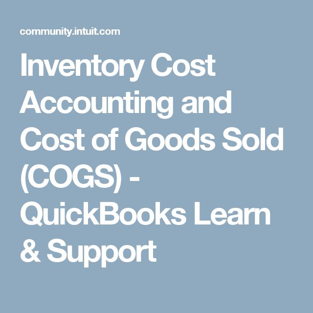 Inventory Cost Accounting and Cost of Goods Sold (COGS)  - QuickBooks Learn & Support