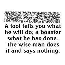 The wise man does it and says nothing. So glad my husband is The Wise man. The most humble person I've ever known.