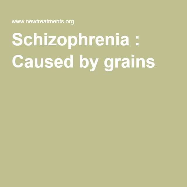 (some) Schizophrenia : Caused by grains !