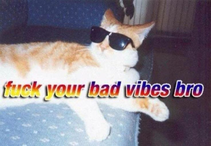 say no to bad vibes