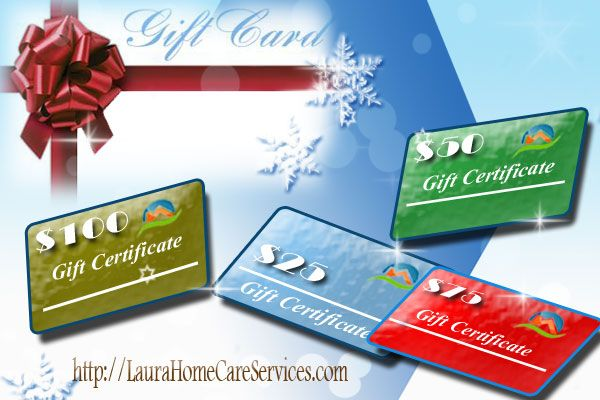 Gift certificates availables at  http://laurahomecareservices.com/gift-certificates