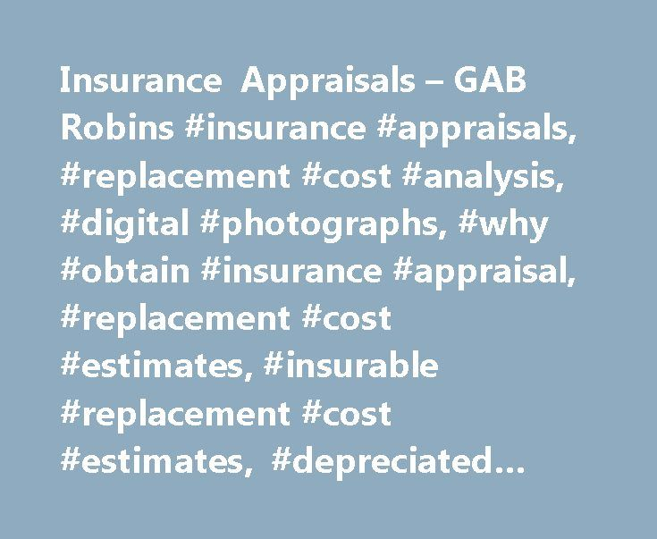 Insurance Appraisals – GAB Robins #insurance #appraisals, #replacement #cost #analysis, #digital #photographs, #why #obtain #insurance #appraisal, #replacement #cost #estimates, #insurable #replacement #cost #estimates, #depreciated #replacement #cost #estimates http://mauritius.remmont.com/insurance-appraisals-gab-robins-insurance-appraisals-replacement-cost-analysis-digital-photographs-why-obtain-insurance-appraisal-replacement-cost-estimates-insurable-replacemen/  # Insurance Appraisals…