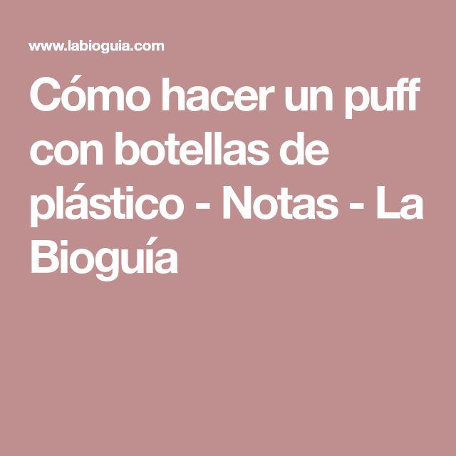 Cómo hacer un puff con botellas de plástico - Notas - La Bioguía