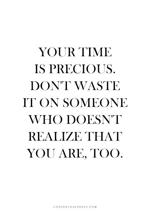 Quotes and saying : don't waist time on people who aren't worth it