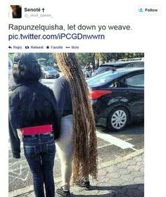 "I've recited ""Rapunzel, Rapunzel let down yo weave"" so many times actually. hahahhaha"