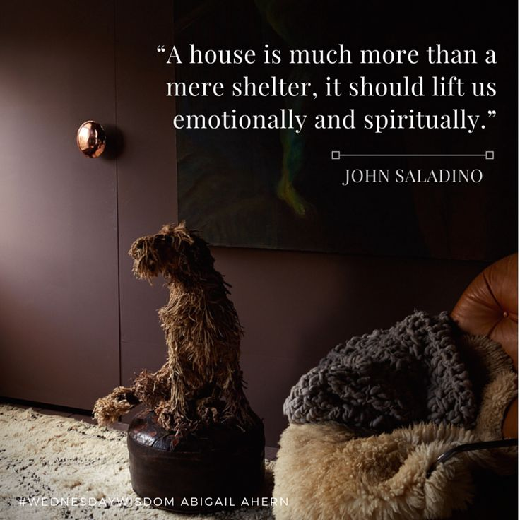 """""""A house is much more than a mere shelter, it should lift us emotionally and spiritually."""" - John Saladino #WednesdayWisdom"""