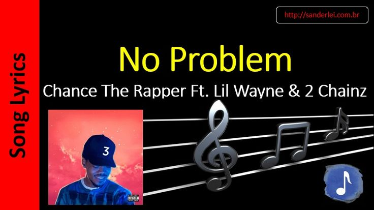 Chance The Rapper Featuring Lil Wayne & 2 Chainz - No Problem  | Song Lyrics - Letras Musica - Songtext - Testo Canzone - Paroles Musique…