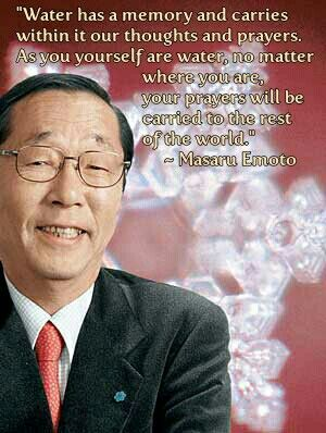"""Water has a memory and carries within it our thoughts and prayers. As you yourself are water, no matter where you are, your prayers will be carried to the rest of the world."" ~ Masaru Emoto  RIP Dr. Emoto; Arigato."
