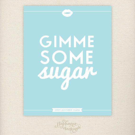 Southern Sayings: 8 x 10 Gimme Some Sugar Print - Sweet Southern Charm Wall Art. $15.00, via Etsy.