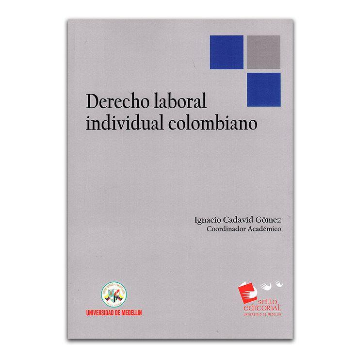 Derecho laboral individual colombiano –Varios – Universidad de Medellín www.librosyeditores.com Editores y distribuidores.