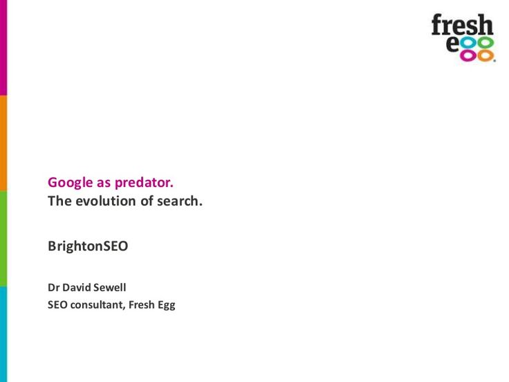 Google as Predator: The Evolution of Search by Dr David Sewell - #BrightonSEO 2014