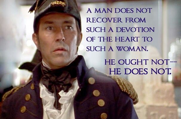 Captain Wentworth << I don't remember that quote. The again, I've only seen Persuasion once.