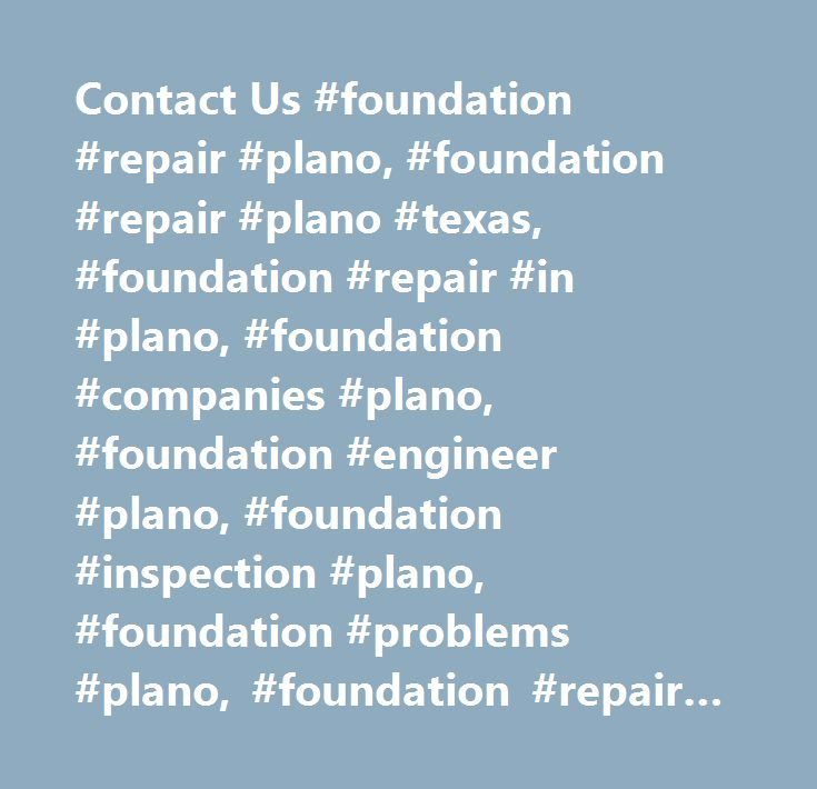Contact Us #foundation #repair #plano, #foundation #repair #plano #texas, #foundation #repair #in #plano, #foundation #companies #plano, #foundation #engineer #plano, #foundation #inspection #plano, #foundation #problems #plano, #foundation #repair #companies #plano, #foundation #repair #companies #in #plano, #foundation #repair #in #plano #texas, #foundation #repair #in #plano #tx, #foundation #repairs #plano…