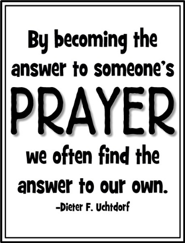 By becoming the answer to someone's prayer we often find the answer to our own.  -Dieter F. Uchtdorf: Prayer, Quotes, Teaching Ideas, Relief Society Activities, Visiting Teaching, So True, Society Ideas, Visit Teaching, Activities Ideas