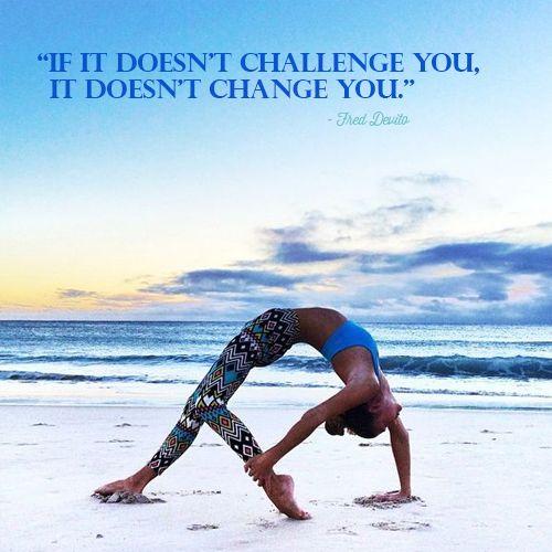 Challenge yourself. Change yourself.