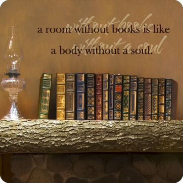 "I have this written on the wall of my den above my desk. Very cool as the shadowed ""without books without soul"" sort of glows in dim lighting :)"
