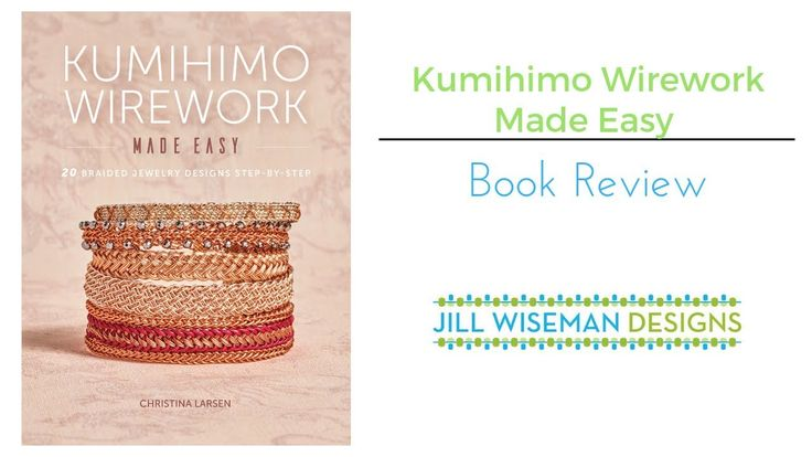 Book Review: Kumihimo Wirework Made Easy – 20 Braided Jewelry Designs  – Decor, Crafts