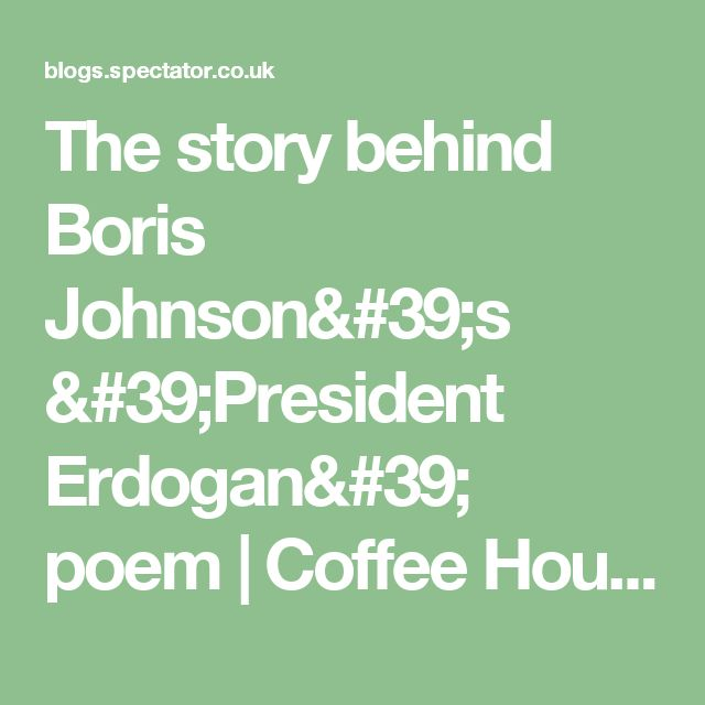 The story behind Boris Johnson's 'President Erdogan' poem | Coffee House  There was a young fellow from Ankara Who was a terrific wankerer Till he sowed his wild oats With the help of a goat But he didn't even stop to thankera