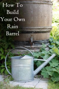 How to Build Your Own Rain Barrel- This is awesome!  http://sunlitspaces.com/2013/07/09/how-to-build-your-own-rain-barrel-so-awesome/