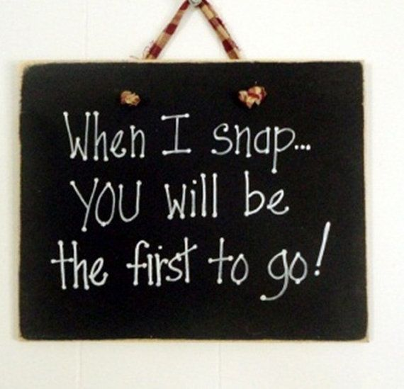 Wood sign when I snap you will be the first to go by kpdreams