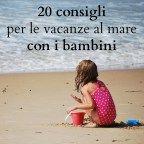 Vacanze al mare con i bambini: 20 dritte per sicurezza e felicità.