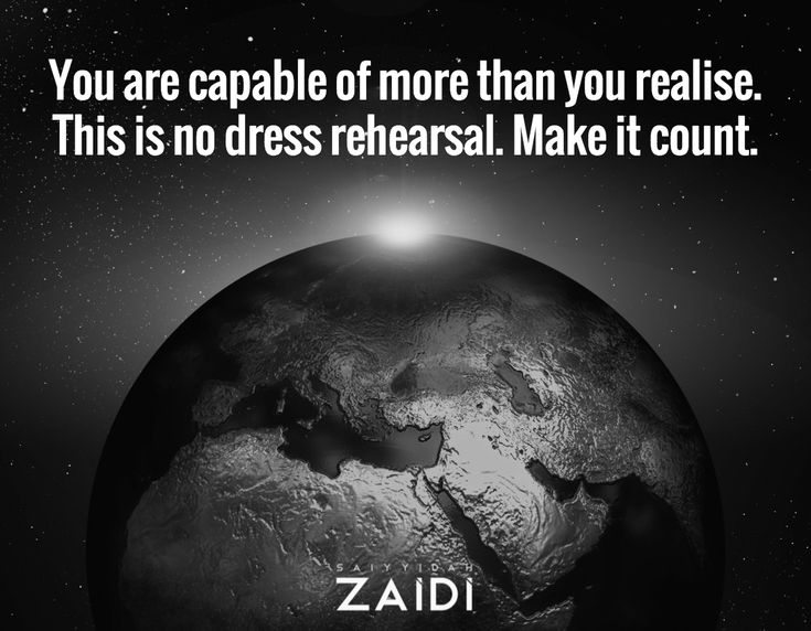 You are capable of more than you realise. This is no dress rehearsal. Make it count.