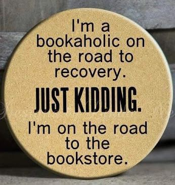 I'm a bookaholic on the road to recovery...just kidding...
