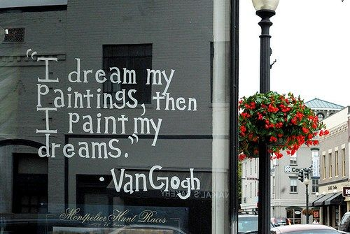 Van goghLife Motivation, Vangogh, Vincent Vans Gogh, Dreams Art, Van Gogh, Dreams Life, Inspiration Quotes, Wise Words, Dreams Quotes