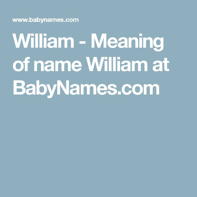 William - Meaning of name William at BabyNames.com