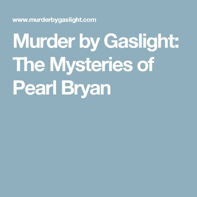 Murder by Gaslight: The Mysteries of Pearl Bryan