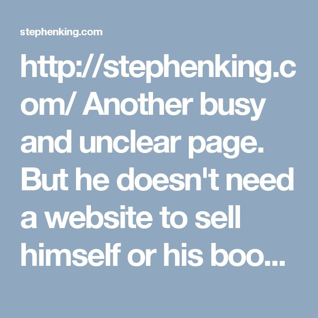 http://stephenking.com/ Another busy and unclear page. But he doesn't need a website to sell himself or his books ...