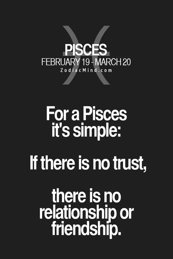 "Pisces:  ""#Pisces ~ For a Pisces, it's simple: If there is no trust, there is no relationship or friendship."""