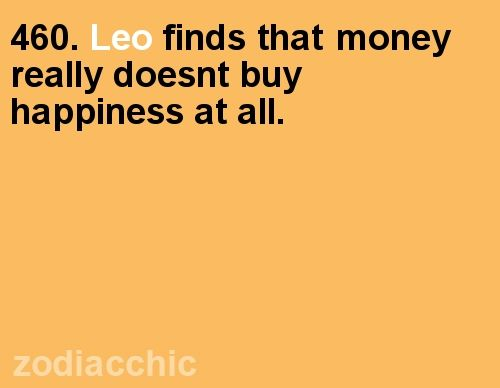 fact from ZodiacChic. -- But it does help at times. ;} #RetailTherapy Kidding aside... Money can't buy you the view of the night sky, moon, or shooting stars, and it can't buy you the embrace of a friend or loved one or memories with them. Sure, it helps as a tool to do certain things/make certain memories, but the things that really matter are what come from within, and as long as you remember that, you'll have the world in the palm of your hand, and within your heart.