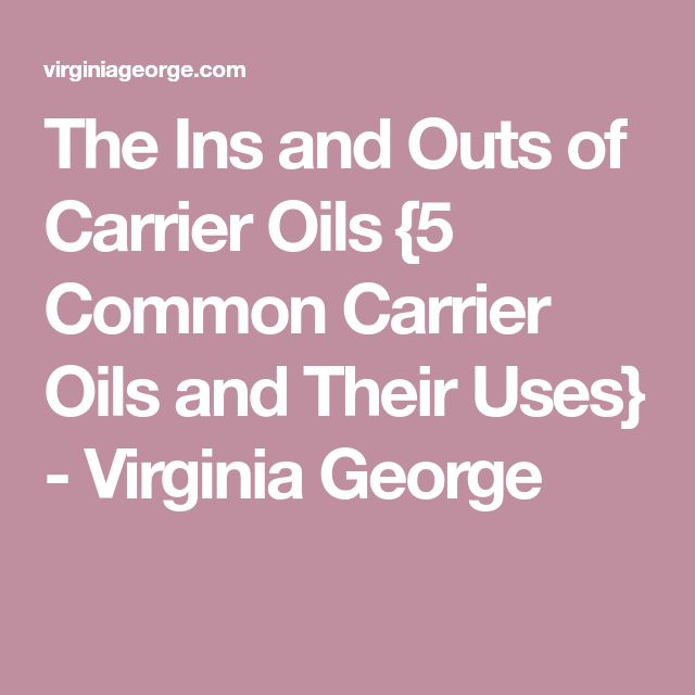 The Ins and Outs of Carrier Oils {5 Common Carrier Oils and Their Uses} - Virginia George