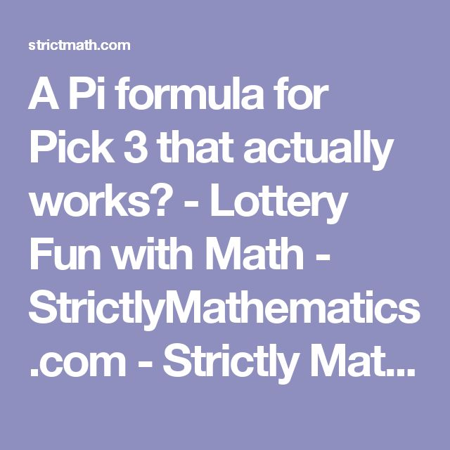 A Pi formula for Pick 3 that actually works? - Lottery Fun with Math - StrictlyMathematics.com - Strictly Mathematics - Knowing is Winning!
