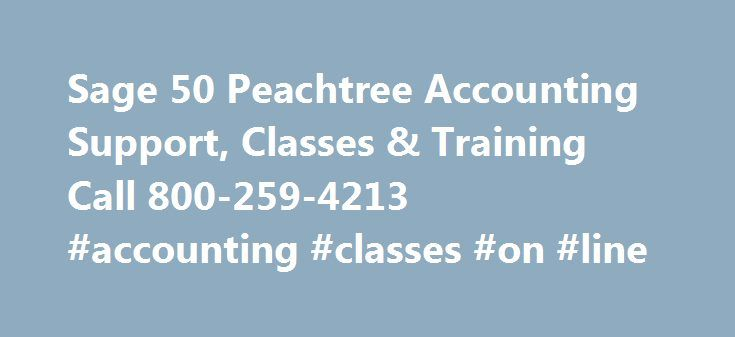 "Sage 50 Peachtree Accounting Support, Classes & Training Call 800-259-4213 #accounting #classes #on #line http://louisiana.remmont.com/sage-50-peachtree-accounting-support-classes-training-call-800-259-4213-accounting-classes-on-line/  # What you'll find at Peachtree-Support.com We are a Certified Public Accounting firm, specializing in Sage 50 Peachtree Accounting online and telephone support and training for Sage 50 Peachtree users. Our support specialists are ""Sage 50 Peachtree Certified""…"