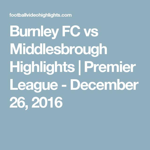 Burnley FC vs Middlesbrough Highlights | Premier League - December 26, 2016
