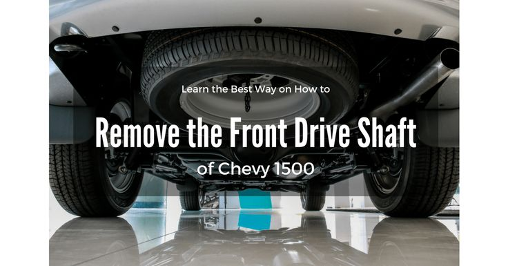 How to Remove the Front Drive Shaft of Chevy 1500? You don't need an expert to remove the drive shaft of your car. Hiring a mechanic may cost you a lot.
